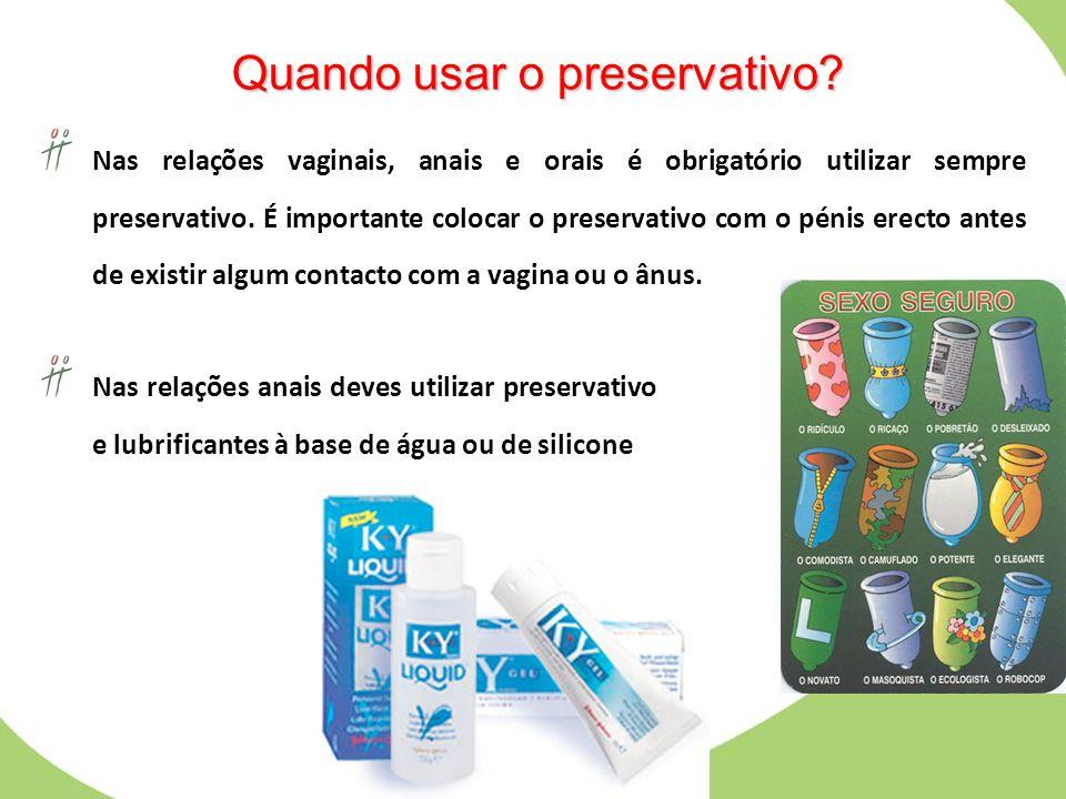 Nas relações vaginais, anais e orais é obrigatório utilizar sempre preservativo. É importante colocar o preservativo com o pénis erecto antes de exist
