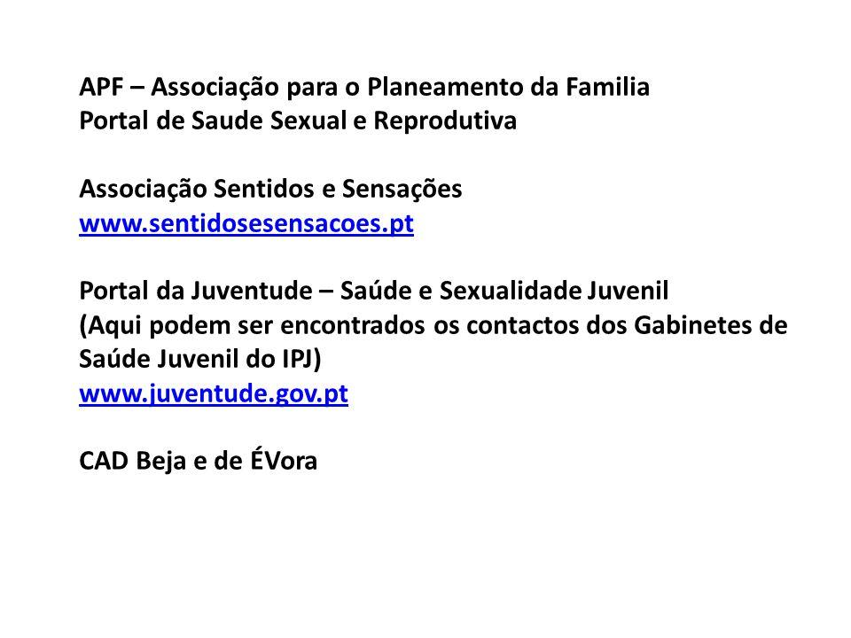 APF – Associação para o Planeamento da Familia Portal de Saude Sexual e Reprodutiva Associação Sentidos e Sensações www.sentidosesensacoes.pt Portal d