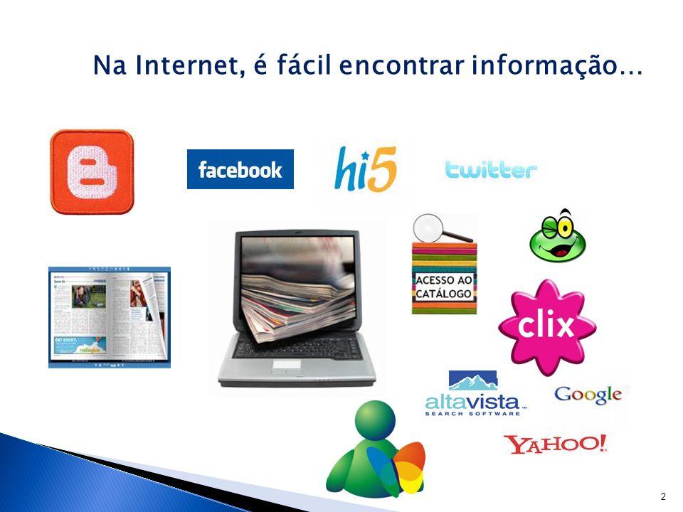 2 Na Internet, é fácil encontrar informação…
