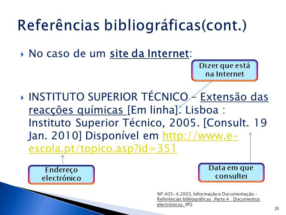  No caso de um site da Internet:  INSTITUTO SUPERIOR TÉCNICO – Extensão das reacções químicas [Em linha].