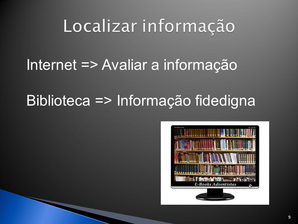 9 Internet => Avaliar a informação Biblioteca => Informação fidedigna