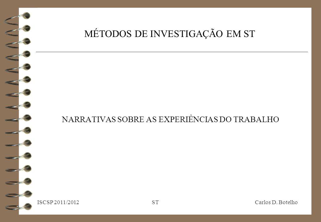 MÉTODOS DE INVESTIGAÇÃO EM ST NARRATIVAS SOBRE AS EXPERIÊNCIAS DO TRABALHO ISCSP 2011/2012 ST Carlos D.