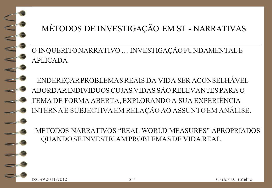 MÉTODOS DE INVESTIGAÇÃO EM ST - NARRATIVAS O INQUERITO NARRATIVO … INVESTIGAÇÃO FUNDAMENTAL E APLICADA ENDEREÇAR PROBLEMAS REAIS DA VIDA SER ACONSELHÁVEL ABORDAR INDIVIDUOS CUJAS VIDAS SÃO RELEVANTES PARA O TEMA DE FORMA ABERTA, EXPLORANDO A SUA EXPERIÊNCIA INTERNA E SUBJECTIVA EM RELAÇÃO AO ASSUNTO EM ANÁLISE.