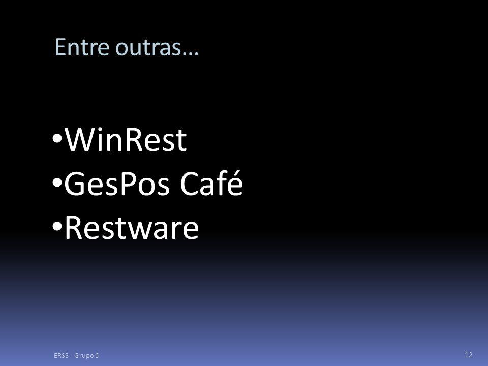 ERSS - Grupo 6 12 Entre outras… WinRest GesPos Café Restware