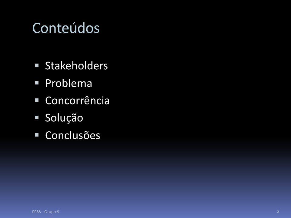Conteúdos  Stakeholders  Problema  Concorrência  Solução  Conclusões 2 ERSS - Grupo 6