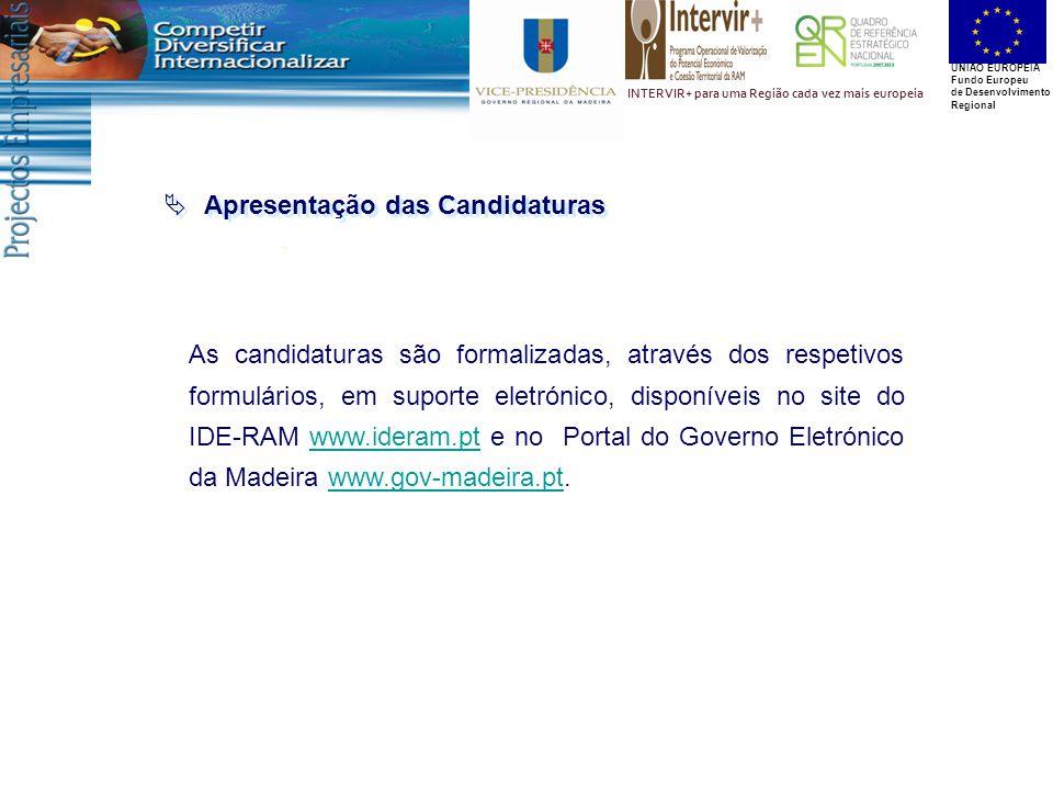 UNIÃO EUROPEIA Fundo Europeu de Desenvolvimento Regional INTERVIR+ para uma Região cada vez mais europeia  Apresentação das Candidaturas As candidaturas são formalizadas, através dos respetivos formulários, em suporte eletrónico, disponíveis no site do IDE-RAM www.ideram.pt e no Portal do Governo Eletrónico da Madeira www.gov-madeira.pt.www.ideram.ptwww.gov-madeira.pt