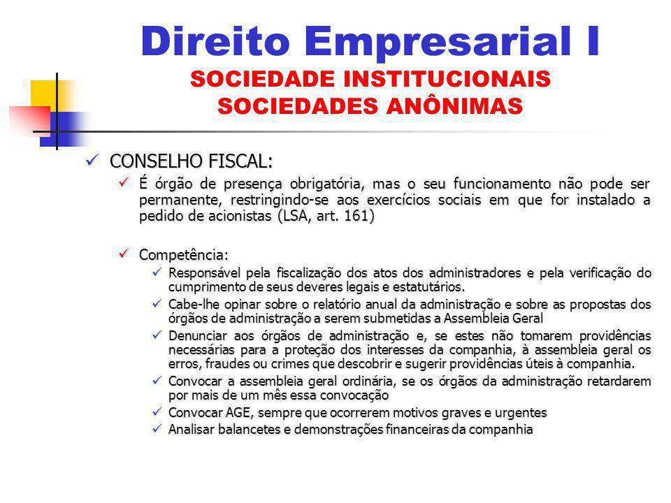 CONSELHO FISCAL: CONSELHO FISCAL: É órgão de presença obrigatória, mas o seu funcionamento não pode ser permanente, restringindo-se aos exercícios sociais em que for instalado a pedido de acionistas (LSA, art.
