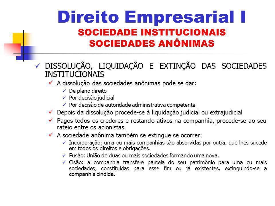 DISSOLUÇÃO, LIQUIDAÇÃO E EXTINÇÃO DAS SOCIEDADES INSTITUCIONAIS DISSOLUÇÃO, LIQUIDAÇÃO E EXTINÇÃO DAS SOCIEDADES INSTITUCIONAIS A dissolução das socie