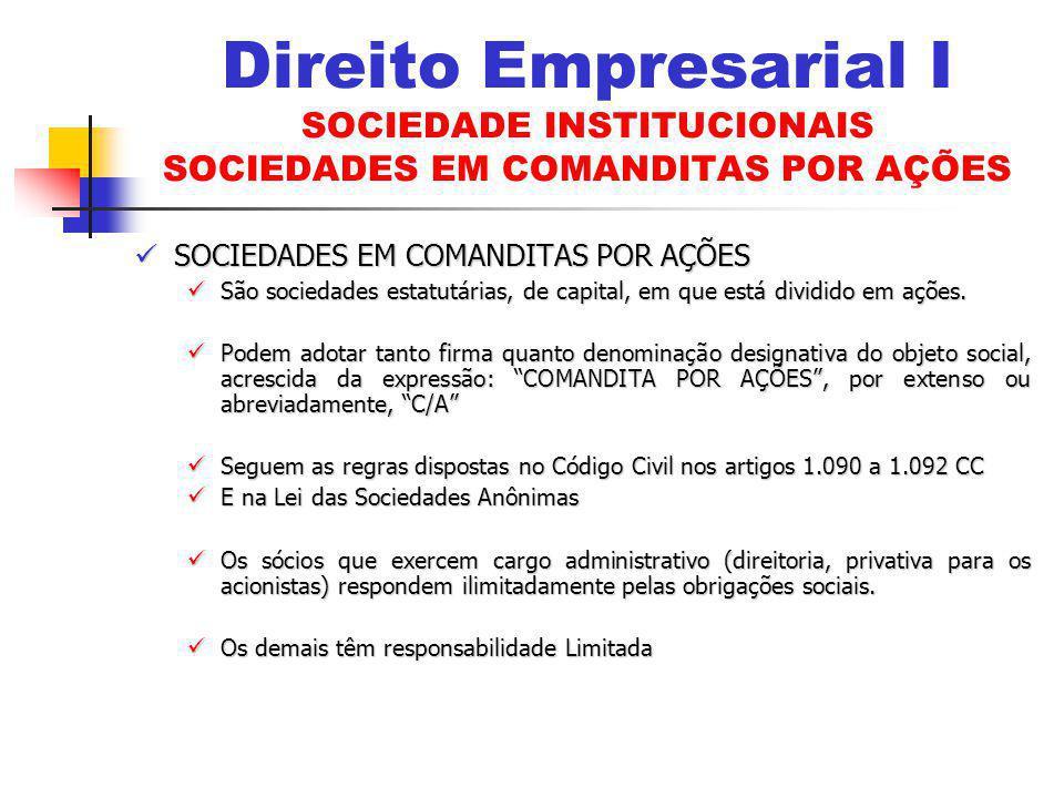 SOCIEDADES EM COMANDITAS POR AÇÕES SOCIEDADES EM COMANDITAS POR AÇÕES São sociedades estatutárias, de capital, em que está dividido em ações. São soci