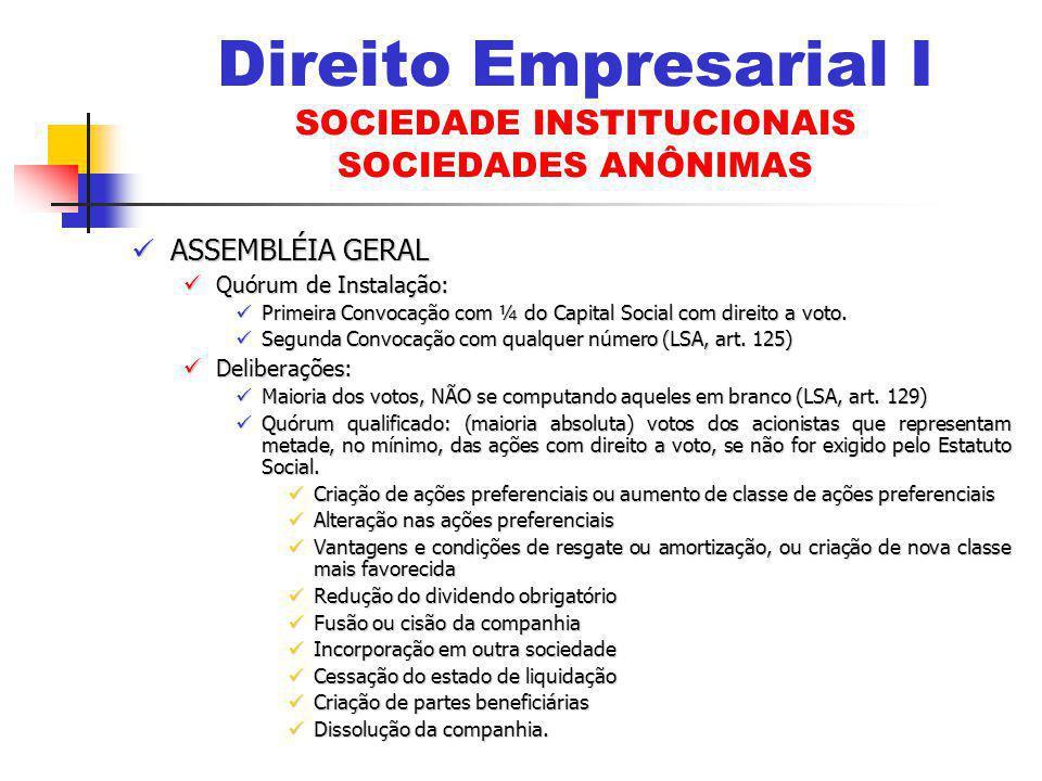 ASSEMBLÉIA GERAL ASSEMBLÉIA GERAL Quórum de Instalação: Quórum de Instalação: Primeira Convocação com ¼ do Capital Social com direito a voto.