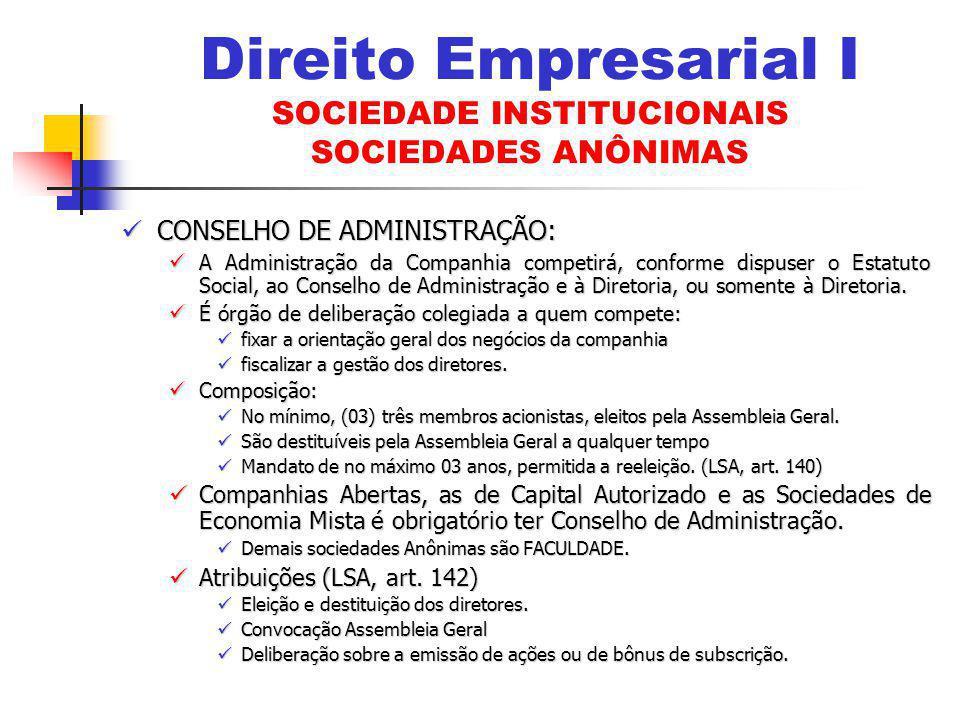 CONSELHO DE ADMINISTRAÇÃO: CONSELHO DE ADMINISTRAÇÃO: A Administração da Companhia competirá, conforme dispuser o Estatuto Social, ao Conselho de Administração e à Diretoria, ou somente à Diretoria.