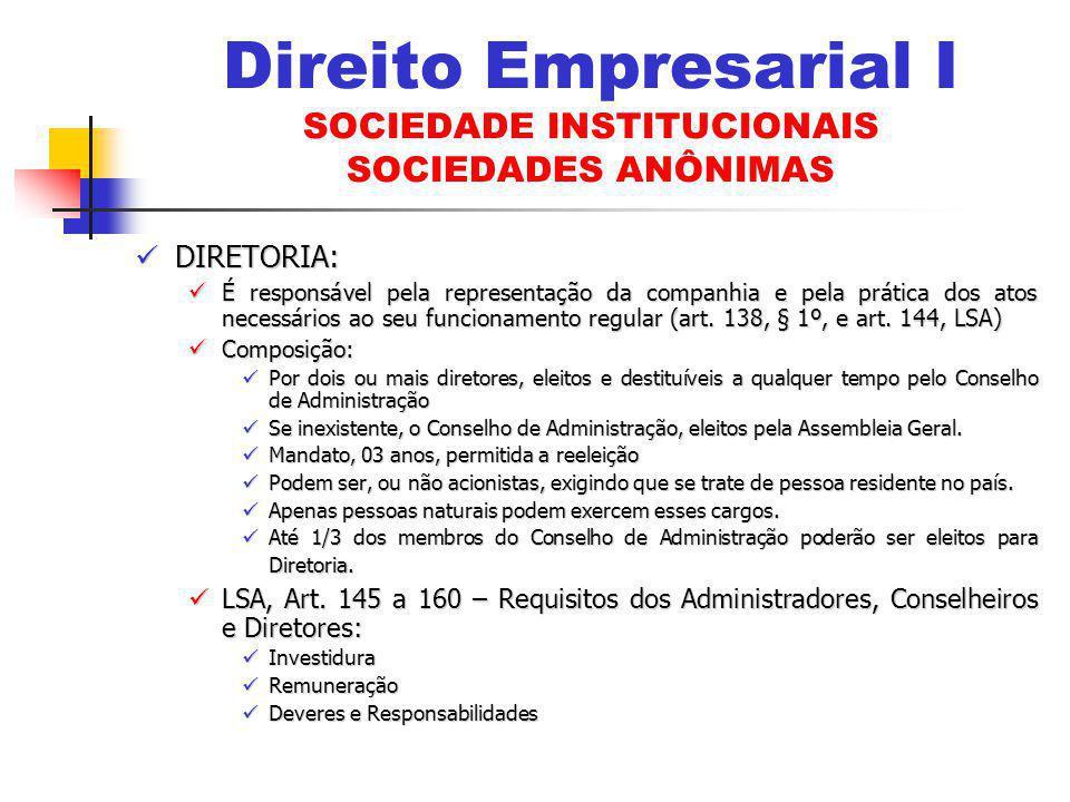 DIRETORIA: DIRETORIA: É responsável pela representação da companhia e pela prática dos atos necessários ao seu funcionamento regular (art. 138, § 1º,