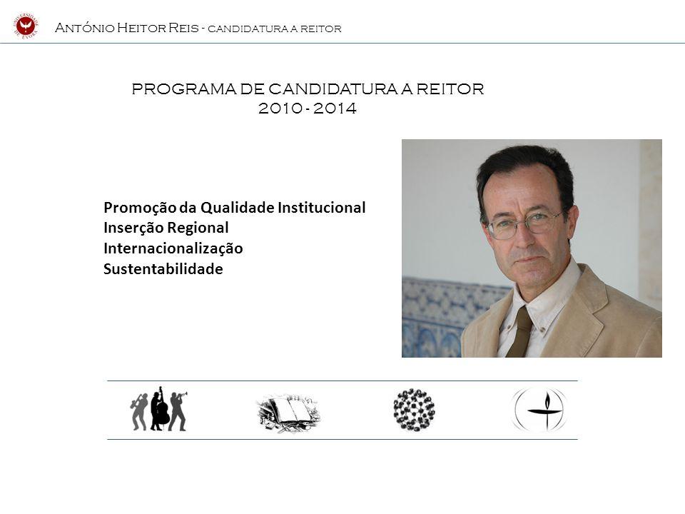 António Heitor Reis - CANDIDATURA A REITOR Tenho um conceito de universidade como instituição maior e insubstituível no contexto da sociedade actual, lugar da inteligência, da criação e de irradiação de conhecimento e novas visões do mundo, de cultura do humanismo e da liberdade.