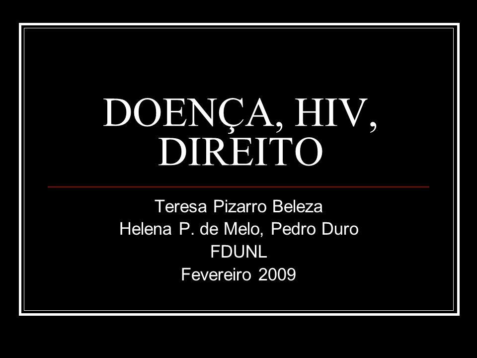 DOENÇA, HIV, DIREITO Teresa Pizarro Beleza Helena P. de Melo, Pedro Duro FDUNL Fevereiro 2009