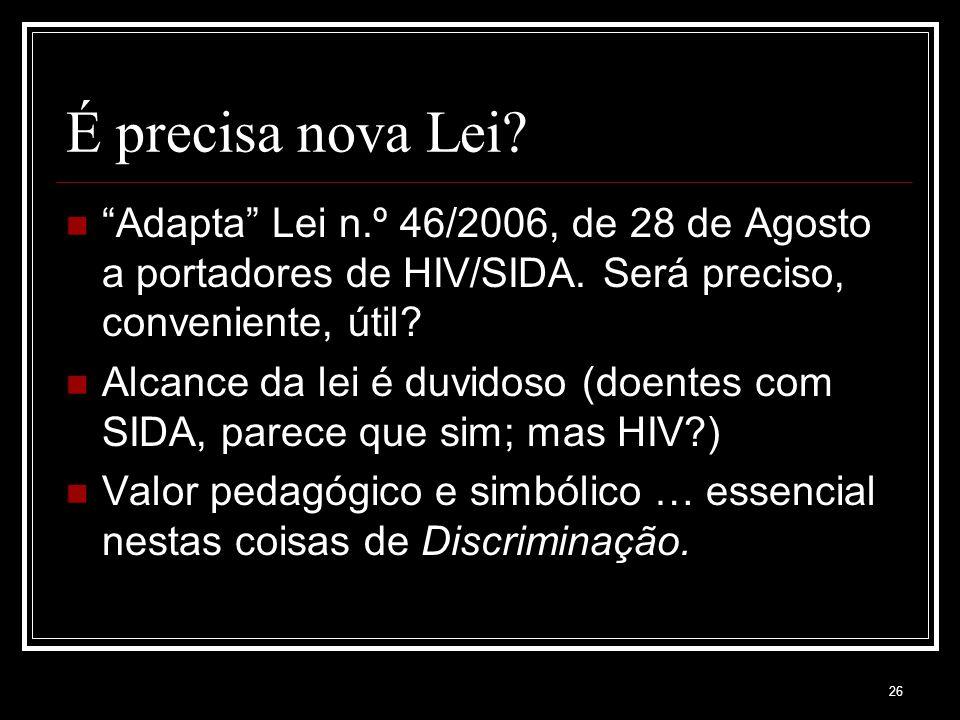 26 É precisa nova Lei. Adapta Lei n.º 46/2006, de 28 de Agosto a portadores de HIV/SIDA.