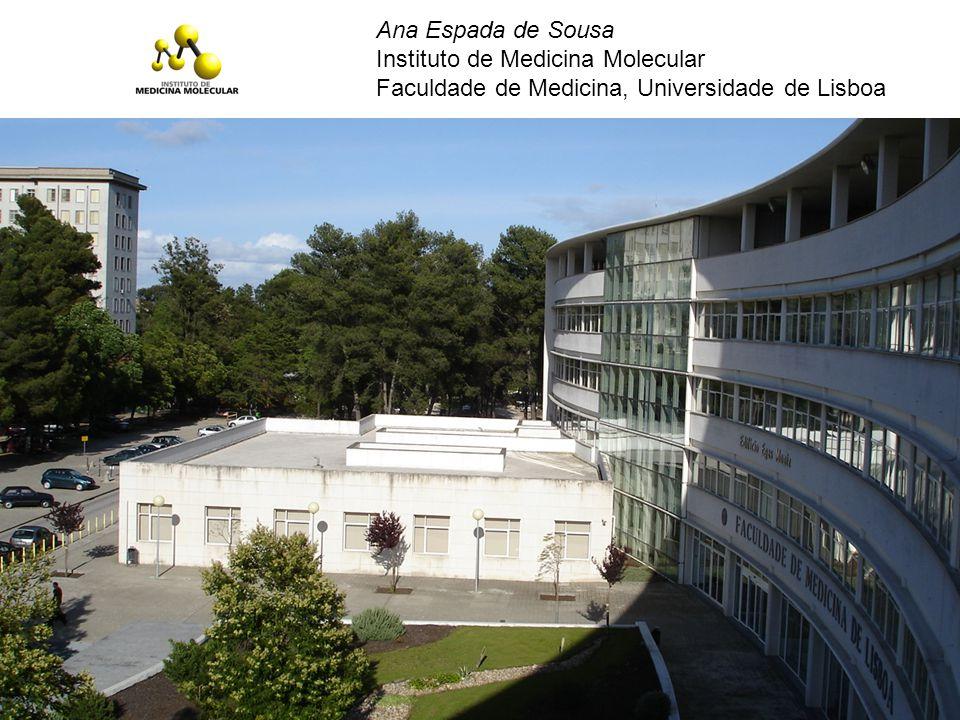 Ana Espada de Sousa Instituto de Medicina Molecular Faculdade de Medicina, Universidade de Lisboa