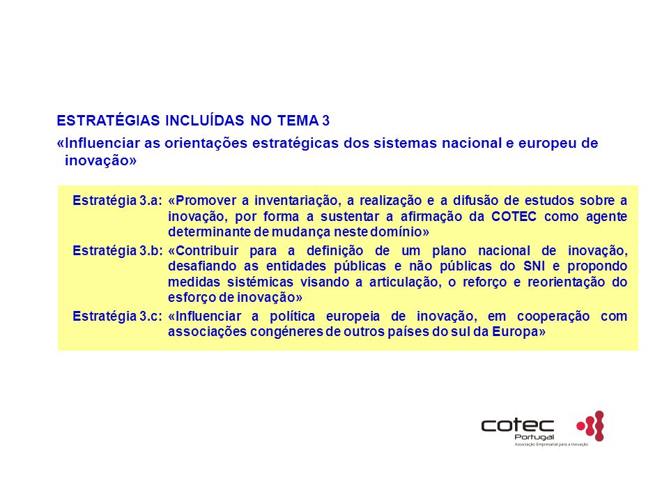 Estratégia 3.a:«Promover a inventariação, a realização e a difusão de estudos sobre a inovação, por forma a sustentar a afirmação da COTEC como agente