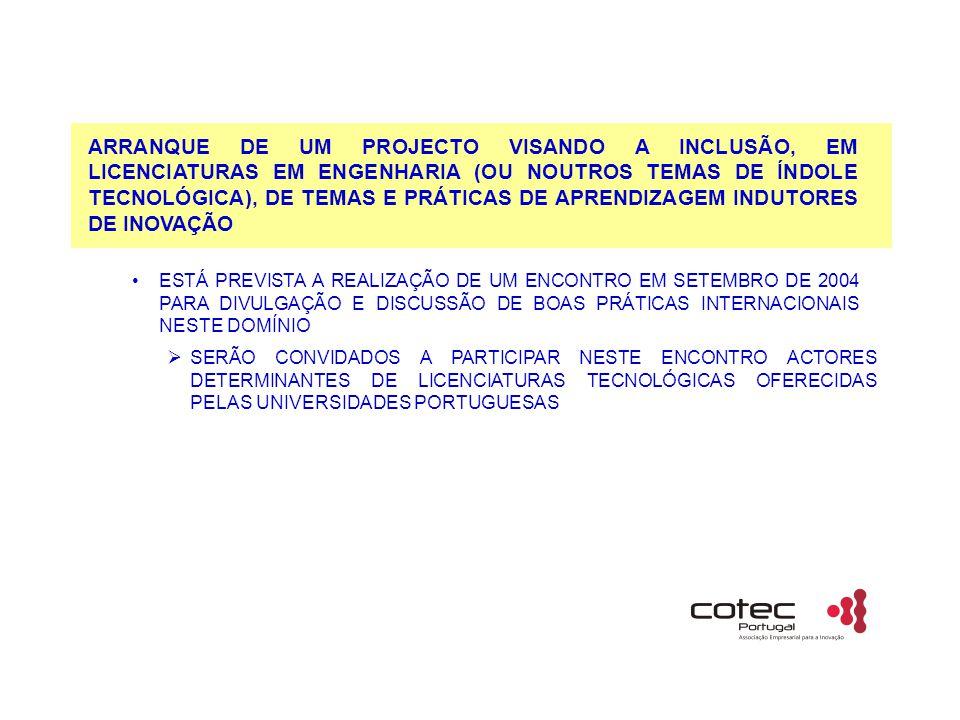 ARRANQUE DE UM PROJECTO VISANDO A INCLUSÃO, EM LICENCIATURAS EM ENGENHARIA (OU NOUTROS TEMAS DE ÍNDOLE TECNOLÓGICA), DE TEMAS E PRÁTICAS DE APRENDIZAGEM INDUTORES DE INOVAÇÃO ESTÁ PREVISTA A REALIZAÇÃO DE UM ENCONTRO EM SETEMBRO DE 2004 PARA DIVULGAÇÃO E DISCUSSÃO DE BOAS PRÁTICAS INTERNACIONAIS NESTE DOMÍNIO  SERÃO CONVIDADOS A PARTICIPAR NESTE ENCONTRO ACTORES DETERMINANTES DE LICENCIATURAS TECNOLÓGICAS OFERECIDAS PELAS UNIVERSIDADES PORTUGUESAS