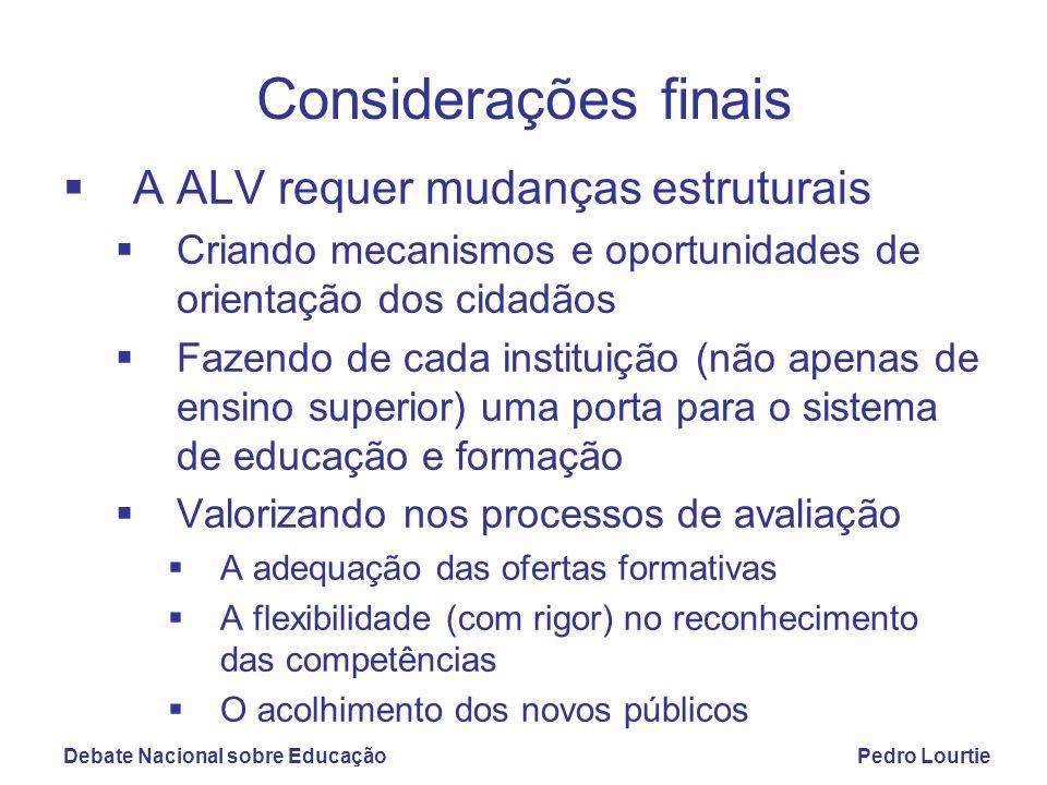 Debate Nacional sobre EducaçãoPedro Lourtie Considerações finais  A ALV requer mudanças estruturais  Criando mecanismos e oportunidades de orientaçã