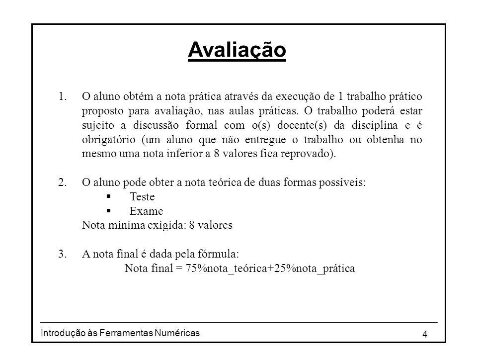 4 Introdução às Ferramentas Numéricas Avaliação 1.O aluno obtém a nota prática através da execução de 1 trabalho prático proposto para avaliação, nas aulas práticas.