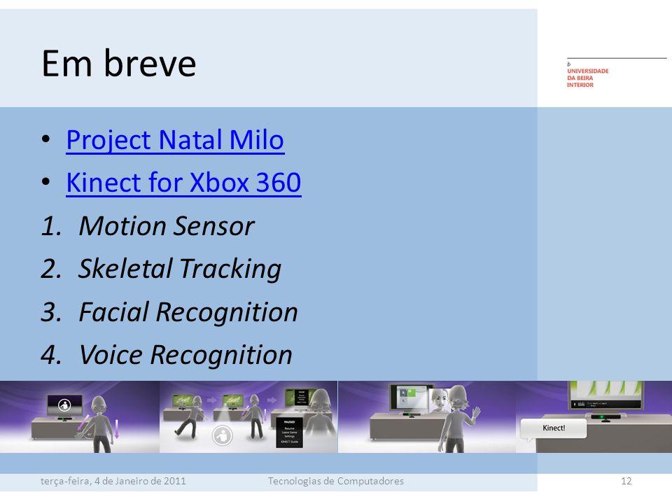 Em breve Project Natal Milo Kinect for Xbox 360 1.Motion Sensor 2.Skeletal Tracking 3.Facial Recognition 4.Voice Recognition terça-feira, 4 de Janeiro de 2011Tecnologias de Computadores12