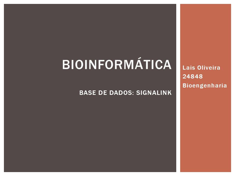 Lais Oliveira 24848 Bioengenharia BIOINFORMÁTICA BASE DE DADOS: SIGNALINK