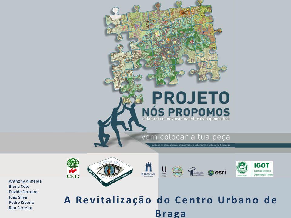 Anthony Almeida Bruna Coto Davide Ferreira João Silva Pedro Ribeiro Rita Ferreira A Revitalização do Centro Urbano de Braga