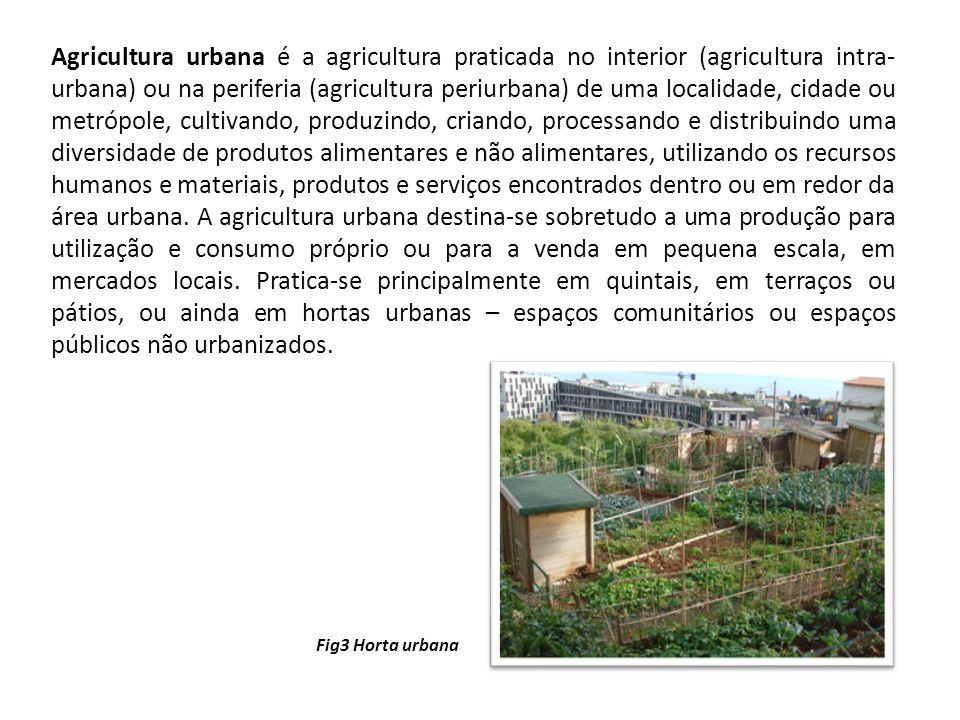 Agricultura urbana é a agricultura praticada no interior (agricultura intra- urbana) ou na periferia (agricultura periurbana) de uma localidade, cidad