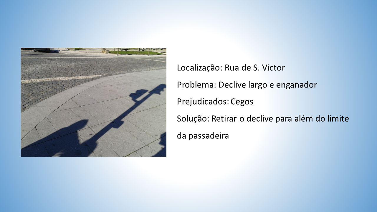Localização: Rua da Restauração Problema: Solo irregular Prejudicados: Cegos Solução: Corrigir o solo Localização: Rua Conde de Agrolongo