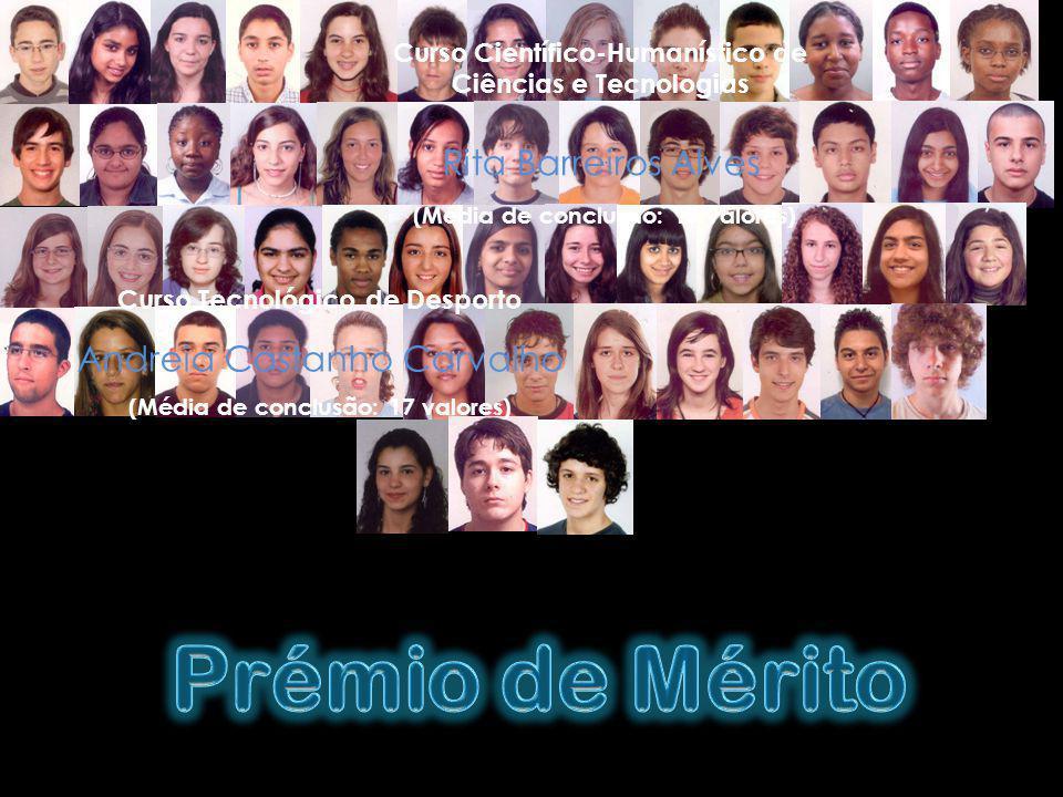 Curso Científico-Humanístico de Ciências e Tecnologias Rita Barreiros Alves (Média de conclusão: 17 valores) Curso Tecnológico de Desporto Andreia Cas