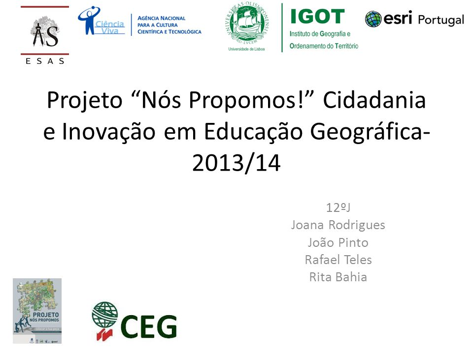 Projeto Nós Propomos! Cidadania e Inovação em Educação Geográfica- 2013/14 12ºJ Joana Rodrigues João Pinto Rafael Teles Rita Bahia