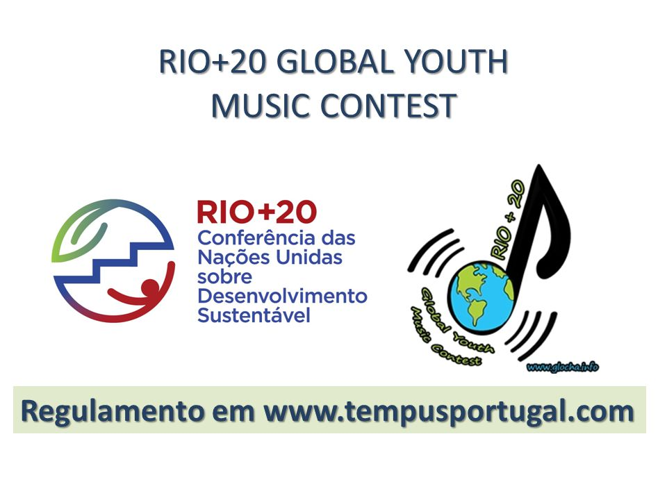 RIO+20 GLOBAL YOUTH MUSIC CONTEST Regulamento em www.tempusportugal.com