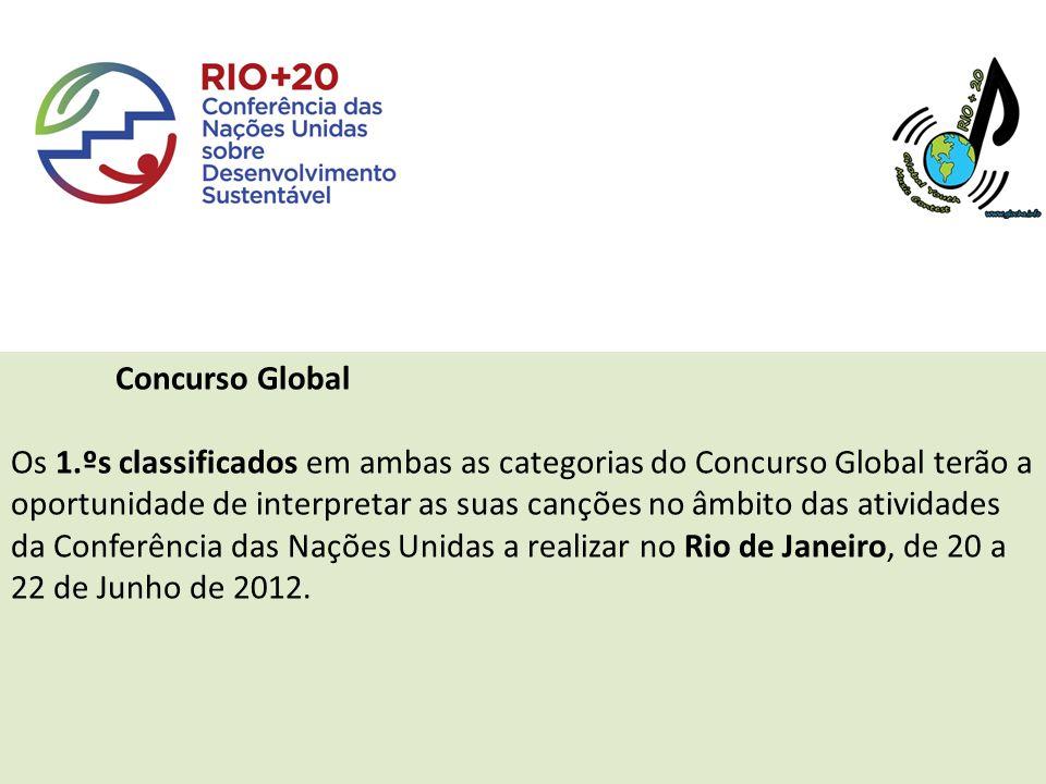 Concurso Global Os 1.ºs classificados em ambas as categorias do Concurso Global terão a oportunidade de interpretar as suas canções no âmbito das atividades da Conferência das Nações Unidas a realizar no Rio de Janeiro, de 20 a 22 de Junho de 2012.