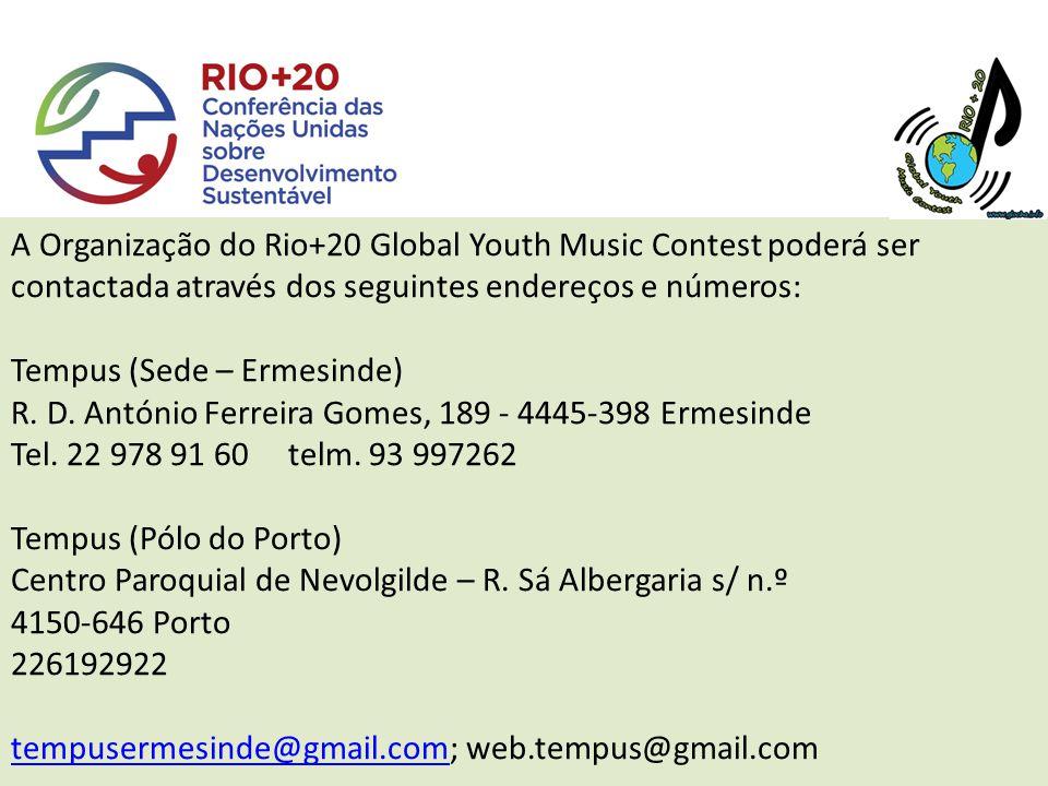 A Organização do Rio+20 Global Youth Music Contest poderá ser contactada através dos seguintes endereços e números: Tempus (Sede – Ermesinde) R.