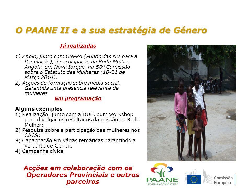 O PAANE II e a sua estratégia de Género Já realizadas 1) Apoio, junto com UNFPA (Fundo das NU para a População), à participação da Rede Mulher Angola, em Nova Iorque, na 58º Comissão sobre o Estatuto das Mulheres (10-21 de Março 2014).