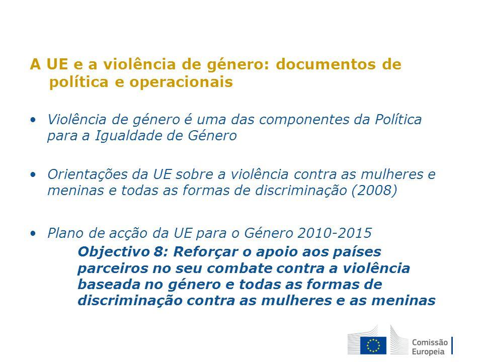 A UE e a violência de género: documentos de política e operacionais Violência de género é uma das componentes da Política para a Igualdade de Género O