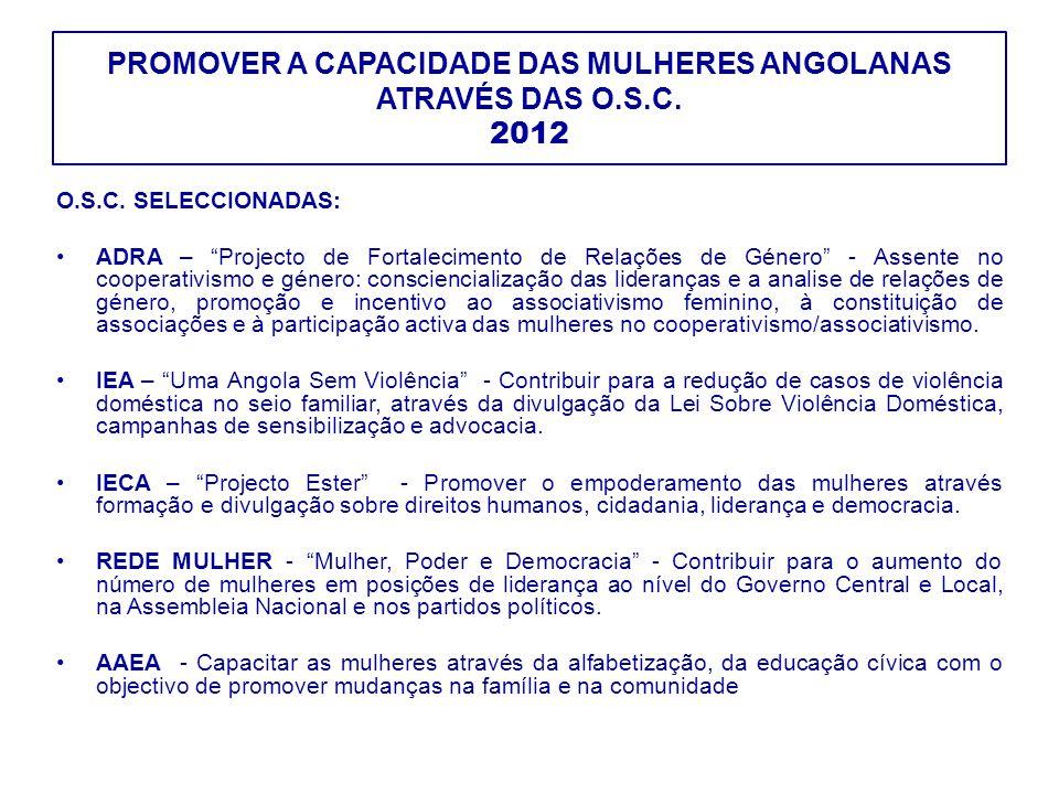 """PROMOVER A CAPACIDADE DAS MULHERES ANGOLANAS ATRAVÉS DAS O.S.C. 2012 O.S.C. SELECCIONADAS: ADRA – """"Projecto de Fortalecimento de Relações de Género"""" -"""