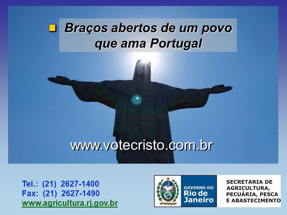 Tel.: (21) 2627-1400 Fax: (21) 2627-1490 www.agricultura.rj.gov.br Braços abertos de um povo que ama Portugal www.votecristo.com.br