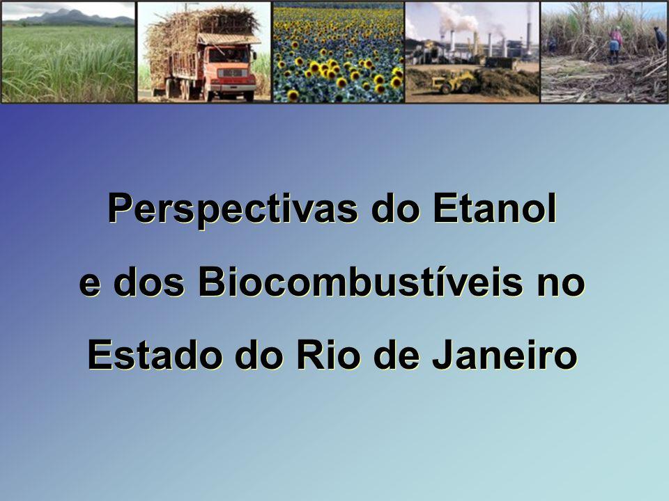 Perspectivas do Etanol e dos Biocombustíveis no Estado do Rio de Janeiro Perspectivas do Etanol e dos Biocombustíveis no Estado do Rio de Janeiro