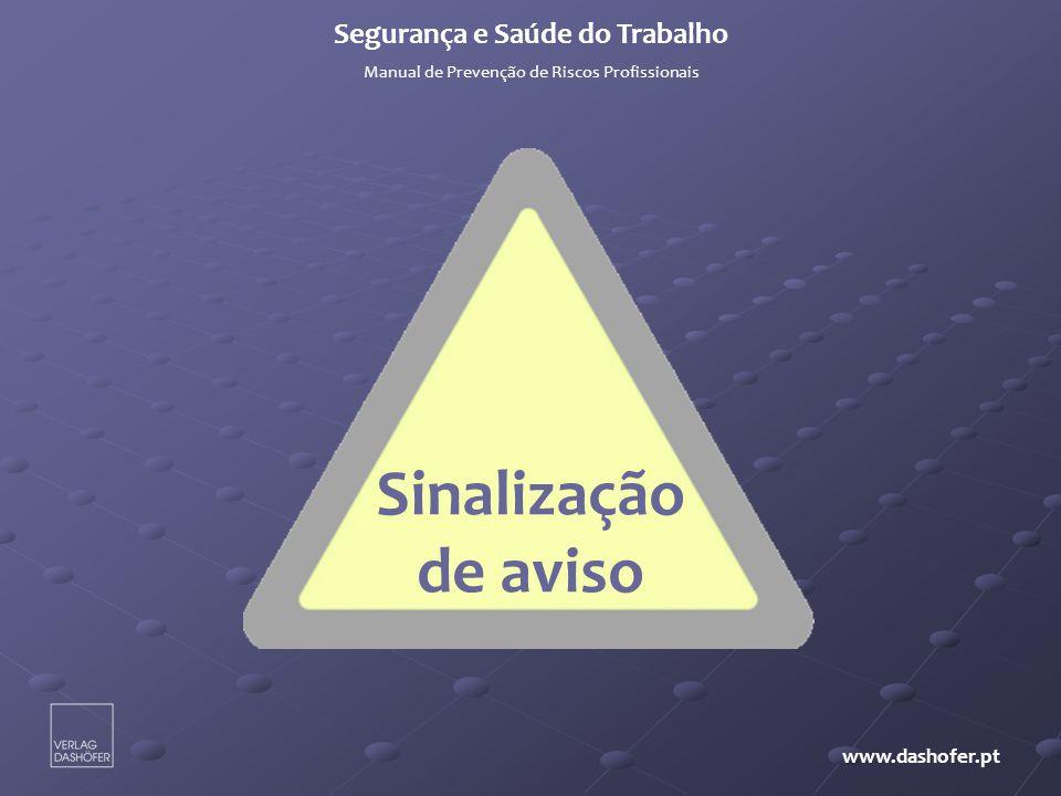 Sinalização de aviso Segurança e Saúde do Trabalho Manual de Prevenção de Riscos Profissionais www.dashofer.pt