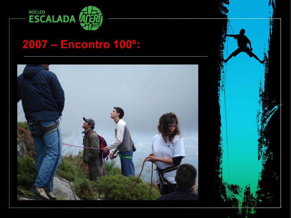 2007 – Encontro 100º: Apresentação da Zona Cerca de 25 vias novas (sem divulgação dos graus de dificuldade) Cerca de 80 participantes
