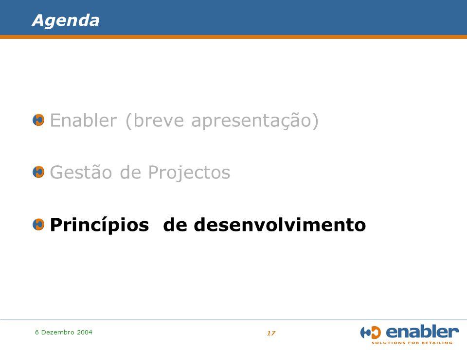 6 Dezembro 2004 17 Agenda Enabler (breve apresentação) Gestão de Projectos Princípios de desenvolvimento