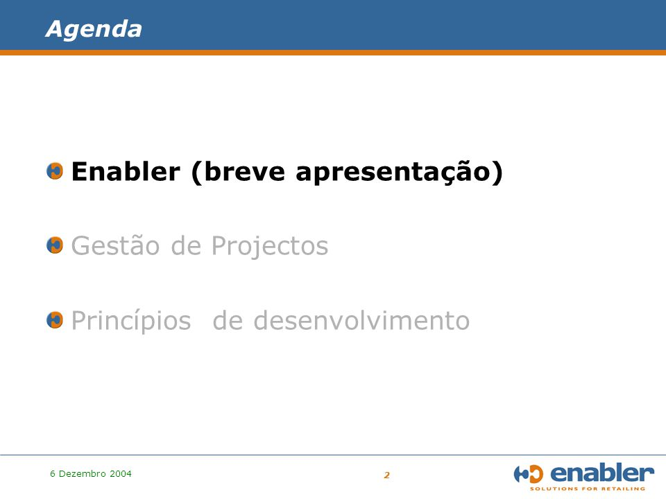 6 Dezembro 2004 2 Agenda Enabler (breve apresentação) Gestão de Projectos Princípios de desenvolvimento