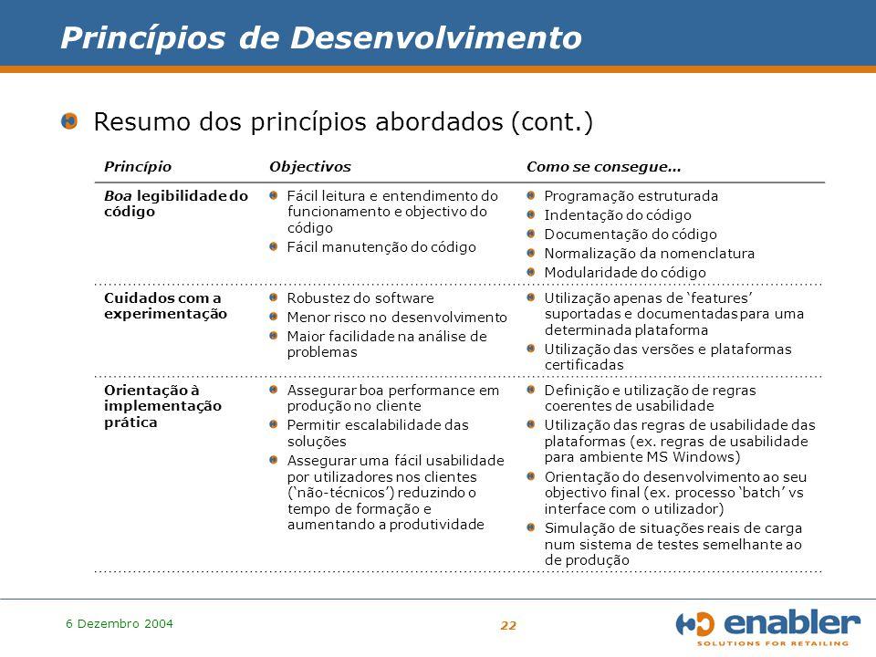 6 Dezembro 2004 22 Princípios de Desenvolvimento Resumo dos princípios abordados (cont.) PrincípioObjectivosComo se consegue...