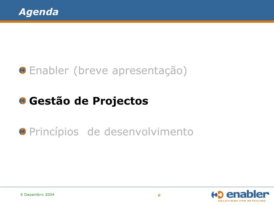 6 Dezembro 2004 6 Agenda Enabler (breve apresentação) Gestão de Projectos Princípios de desenvolvimento