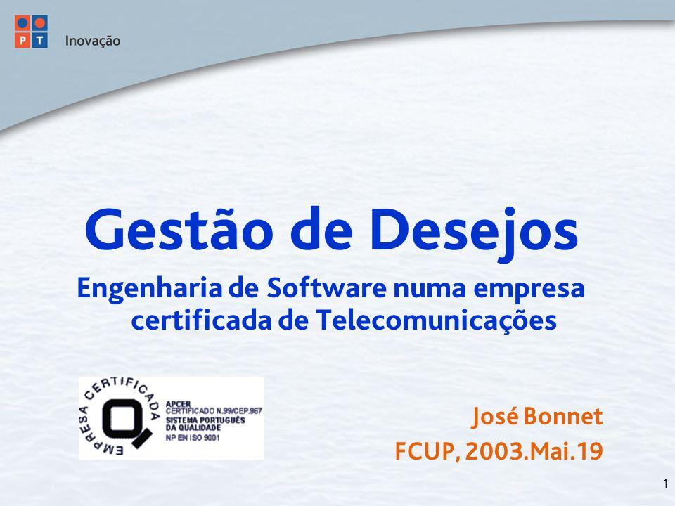 1 Gestão de Desejos Engenharia de Software numa empresa certificada de Telecomunicações José Bonnet FCUP, 2003.Mai.19