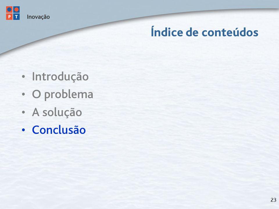 23 Índice de conteúdos Introdução O problema A solução Conclusão