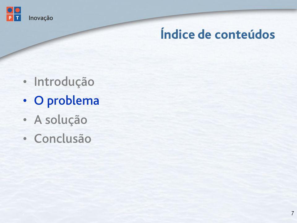 7 Índice de conteúdos Introdução O problema A solução Conclusão