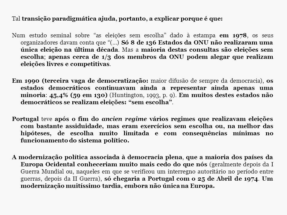 """Tal transição paradigmática ajuda, portanto, a explicar porque é que: Num estudo seminal sobre """"as eleições sem escolha"""" dado à estampa em 1978, os se"""