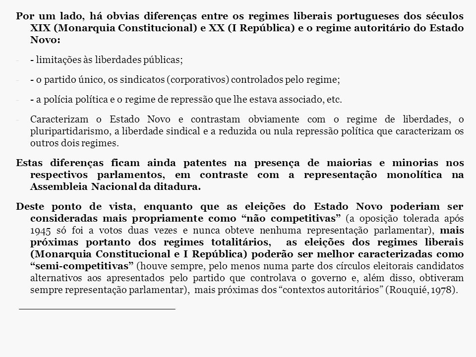 Por um lado, há obvias diferenças entre os regimes liberais portugueses dos séculos XIX (Monarquia Constitucional) e XX (I República) e o regime autor